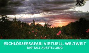 Ausstellung #Schlössersafari virtuell, weltweit